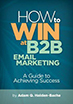 SoCal BMA - How to Win at B2B Email Marketing - Adam Q Holden-Bache